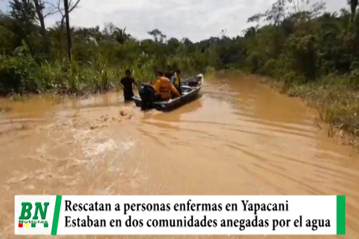 Lee más sobre el artículo Rescatan a personas enfermas de dos comunidades de Yapacani que están anegadas por el agua