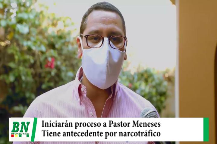 Lee más sobre el artículo Monasterio iniciará proceso de investigación a Pastor Meneses ya que tiene antecedente por narcotráfico