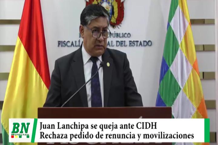 Lee más sobre el artículo Fiscal General Juan Lanchipa, se queja ante la CIDH y rechaza pedido de renuncia y movilizaciones