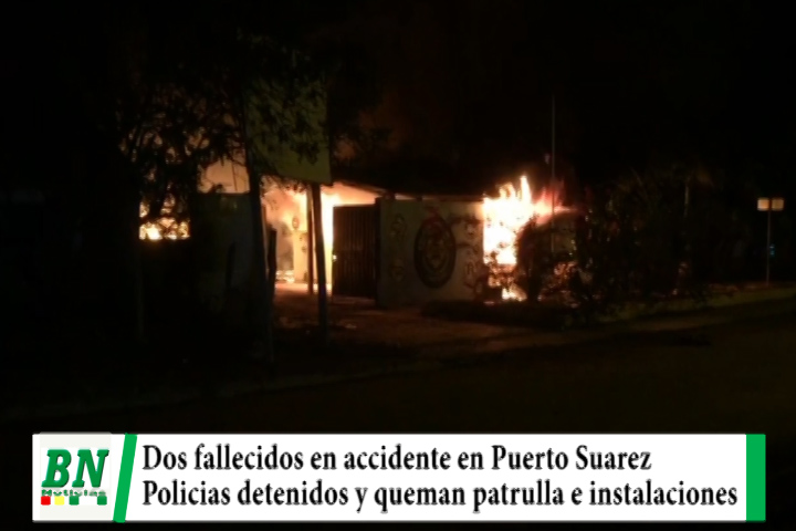 Lee más sobre el artículo Dos personas fallecen en accidente entre una patrulla y moto, vecinos de Puerto Suarez queman vehículo y oficina