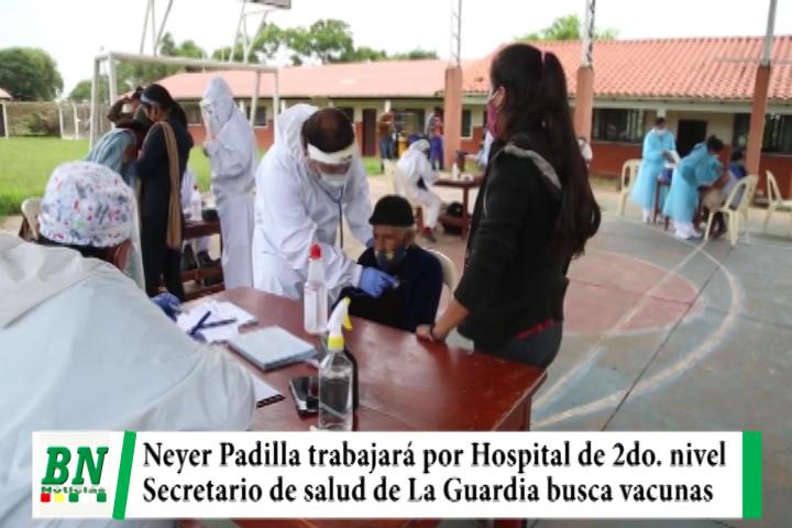 Lee más sobre el artículo Padilla secretario de salud de La Guardia y buscará certificar Hospital de 2do, nivel y vacunar a vecinos