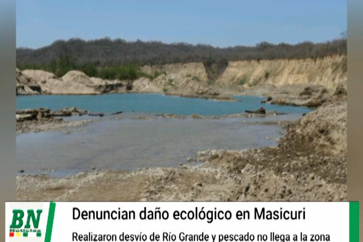Lee más sobre el artículo Asambleísta de Vallegrande denuncia daño ecológico que afecta la zona Masicurí, por desvíos en el Río Grande